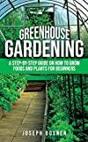 Greenhouse Gardening: A Step-by-Step Guide on How