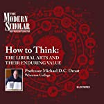 Modern Scholar: How to Think: The Liberal Arts and Their Enduring Value | Professor Professor Michael D. C. Drout