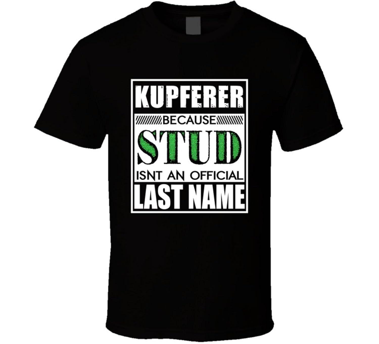 Kupferer Because Stud official Last Name Funny T Shirt