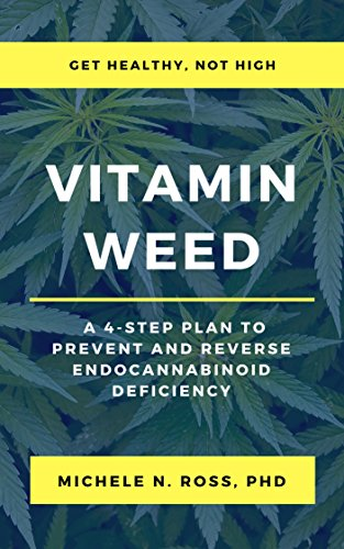 Vitamin Weed: A 4-Step Plan to Prevent and Reverse Endocannabinoid Deficiency