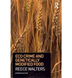 Eco Crime and Genetically Modified Food, Walters, Reece, 0415521130