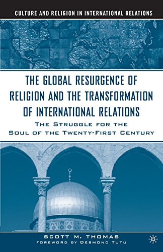 The Global Resurgence of Religion and the Transformation of International Relations: The Struggle for the Soul of the Tw