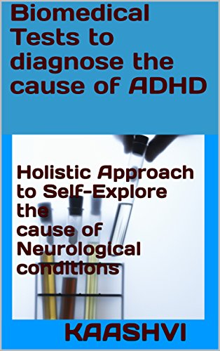 Biomedical Tests to diagnose the cause of ADHD: Holistic Approach to Self-Explore the cause of Neurological conditions (Self-exploration guides for Special Needs Book Book 8)