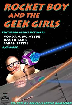 Rocket Boy and the Geek Girls by [Clough, Brenda W., Nagle, Pati, Robins, Madeleine, Tarr, Judith, Maya Kaathryn Bohnhoff, Stevenson, Jennifer, Kelso, Sylvia, Vonda N. McIntyre, Zettel, Sarah, Phyllis Irene Radford]