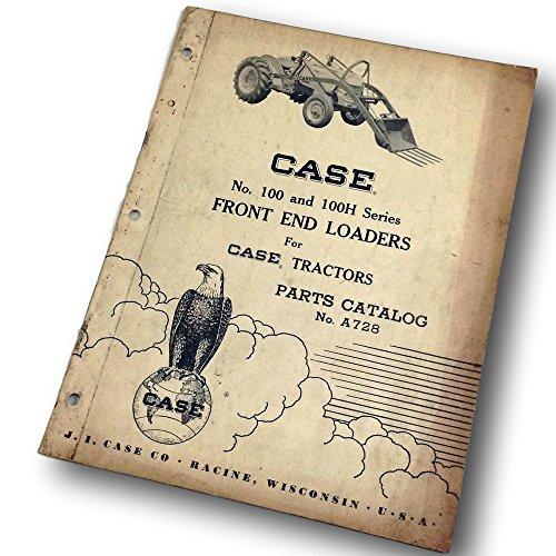 - J I Case 100 100H Front End Loaders For Case Tractors Parts Catalog Manual A728