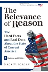 The Relevance of Reason: The Hard Facts and Real Data About the State of Current America - Business and Politics (Chance of a Lifetime Series) Paperback