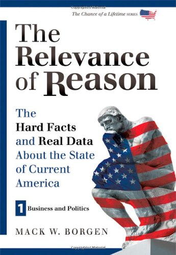 Download The Relevance of Reason: The Hard Facts and Real Data About the State of Current America - Business and Politics (The Chance of a Lifetime) pdf epub