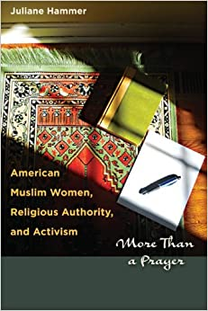 Book American Muslim Women, Religious Authority, and Activism: More Than a Prayer (Louann Atkins Temple Women & Culture Series) by Juliane Hammer (2013-04-15)