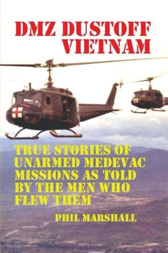 Dmz Dustoff Vietnam: True Stories Of Unarmed Medevac Missions As Told Be The Men Who Flew Them - Color Photos by Brand: CreateSpace Independent Publishing Platform