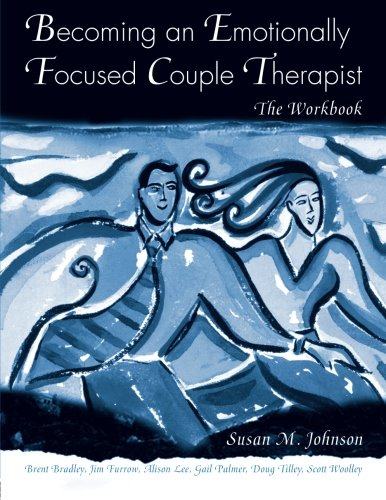 Becoming an Emotionally Focused Couple Therapist: The Workbook ()