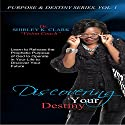 Discovering Your Destiny: Learn to Release the Prophetic Purpose of God to Operate in your Life to Discover your Future. Audiobook by Shirley K. Clark Narrated by Violet Meadow