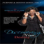 Discovering Your Destiny: Learn to Release the Prophetic Purpose of God to Operate in your Life to Discover your Future. | Shirley K. Clark