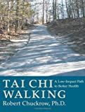 Tai Chi Walking: A Low-Impact Path to Better Health by Robert Chuckrow (2002-09-30)