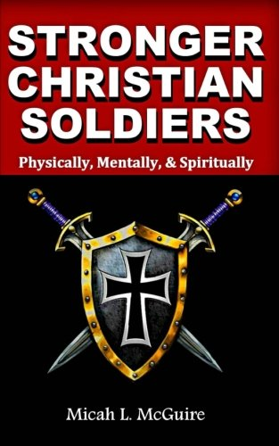 Stronger Christian Soldiers: Physically, Mentally, &