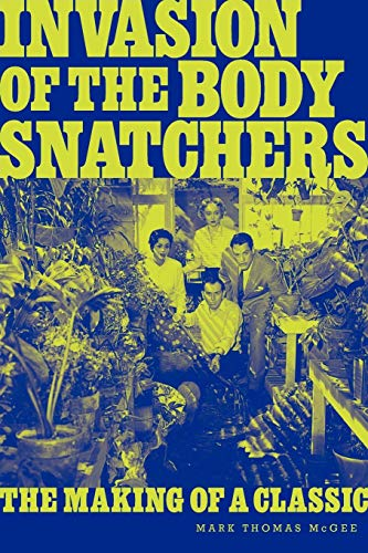 Invasion of the Body Snatchers: The Making of a Classic (Invasion Of The Body Snatchers Jack Finney)