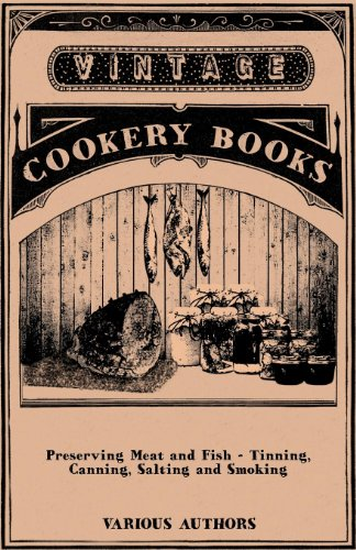 Preserving Meat and Fish - Tinning, Canning, Salting and Smoking by [Various Authors]