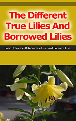 Download for free The Different True Lilies and Borrowed Lilies: Some Differences Between True Lilies and Borrowed Lilies