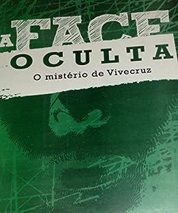A FACE OCULTA: O mistério de Vivecruz (Portuguese Edition)