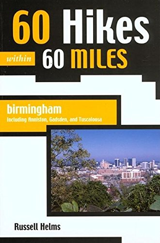 60 Hikes Within 60 Miles: Birmingham: Including Anniston, Gadsden, and Tuscaloosa