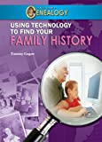 Using Technology to Find Your Family History, Tammy Gagne, 1584159510