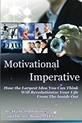 Motivational Imperative: How The Largest Idea You Can Think Will Revolutionize Your Life From The Inside Out Paperback
