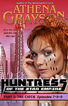 The Catch (Huntress of the Star Empire Episodes 7-9): Part Three: Huntress of the Star Empire by [Grayson, Athena]
