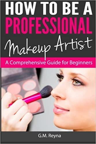 How To Be A Professional Makeup Artist A Comprehensive Guide For