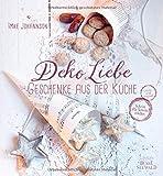 DekoLiebe – Geschenke aus der Küche: Selbst gemacht – mit Liebe verschenkt