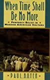 By Paul Boyer - When Time Shall Be No More: Prophecy Belief in Modern American Culture: 1st (first) Edition
