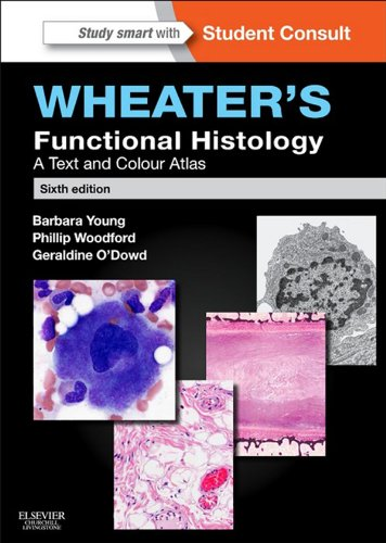 Wheater's Functional Histology: A Text and Colour Atlas (FUNCTIONAL HISTOLOGY (WHEATER'S)) Pdf
