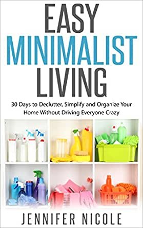 Easy minimalist living 30 days to declutter simplify and for Declutter minimalist life