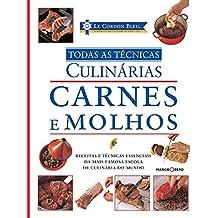 Le Cordon Bleu : Carnes e molhos : Todas as técnicas culinárias