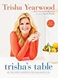 Trisha's Table: My Feel-Good Favorites for a Balanced Life: A Cookbook
