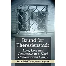 Bound for Theresienstadt: Love, Loss and Resistance in a Nazi Concentration Camp