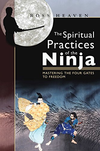 The Spiritual Practices of the Ninja: Mastering the Four Gates to Freedom