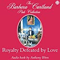Royalty Defeated by Love Hörbuch von Barbara Cartland Gesprochen von: Anthony Wren