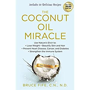 The Coconut Oil Miracle: Use Nature's Elixir to Lose Weight, Beautify Skin and Hair, Prevent Heart Disease, Cancer, and Diabetes, Strengthen the Immune System, Fifth Edition Paperback – December 3, 2013 102