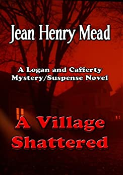 A Village Shattered ( A Logan & Cafferty Mystery/Suspense Novel ) by [Mead, Jean Henry]