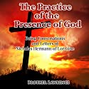 The Practice of the Presence of God: Being Conversations and Letters of Nicholas Hermann of Lorraine Audiobook by Brother Lawrence Narrated by Robert LoGrasso