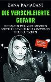 Die verschleierte Gefahr: Die Macht der muslimischen Mütter und der Toleranzwahn der Deutschen