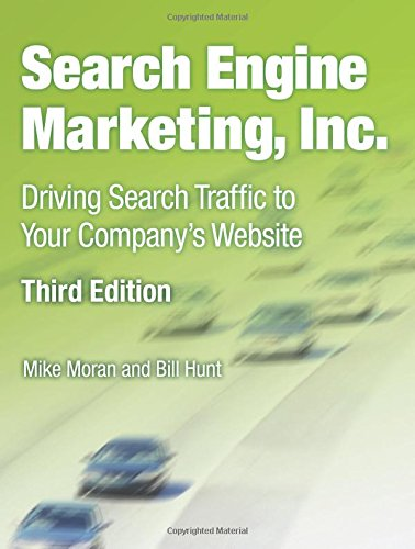 Search Engine Marketing, Inc.: Driving Search Traffic to Your Company's Website (3rd Edition) (IBM -