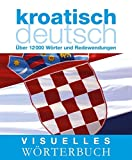 Visuelles Wörterbuch: Kroatisch-Deutsch Über 12.000 Wörter und Redewendungen (Coventgarden)