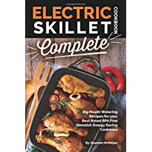 Electric Skillet Cookbook Complete: Big Mouth Watering Recipes for your  Best Rated BPA Free  Nonstick Energy Saving Cookware