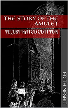 The Story of the Amulet (Illustrated Edition) by [Nesbit, Edith]