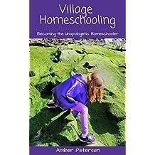 Village Homeschooling: Becoming the Unapologetic Homeschooler