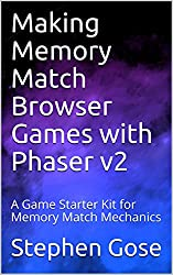 Making Memory Match Browser Games with Phaser v2: A Game Starter Kit for Memory Match Mechanics (Making Browser Games with Phaser v2)
