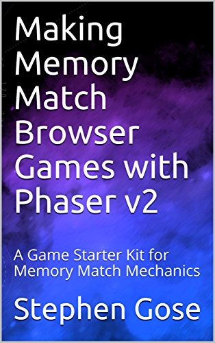 Making Memory Match Browser Games with Phaser v2: A Game Starter Kit for Memory Match Mechanics (Making Browser Games with Phaser - Memories Match Tool