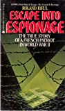 img - for Escape into Espionage: The True Story of a French Patriot in World War II by Roland Rieul (1989-04-01) book / textbook / text book