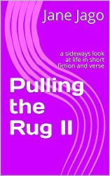 Pulling the Rug II: a sideways look at life in short fiction and verse