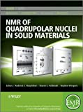NMR of Quadrupolar Nuclei in Solid Materials, Roderick E. Wasylishen and Stephen Wimperis, 0470973986